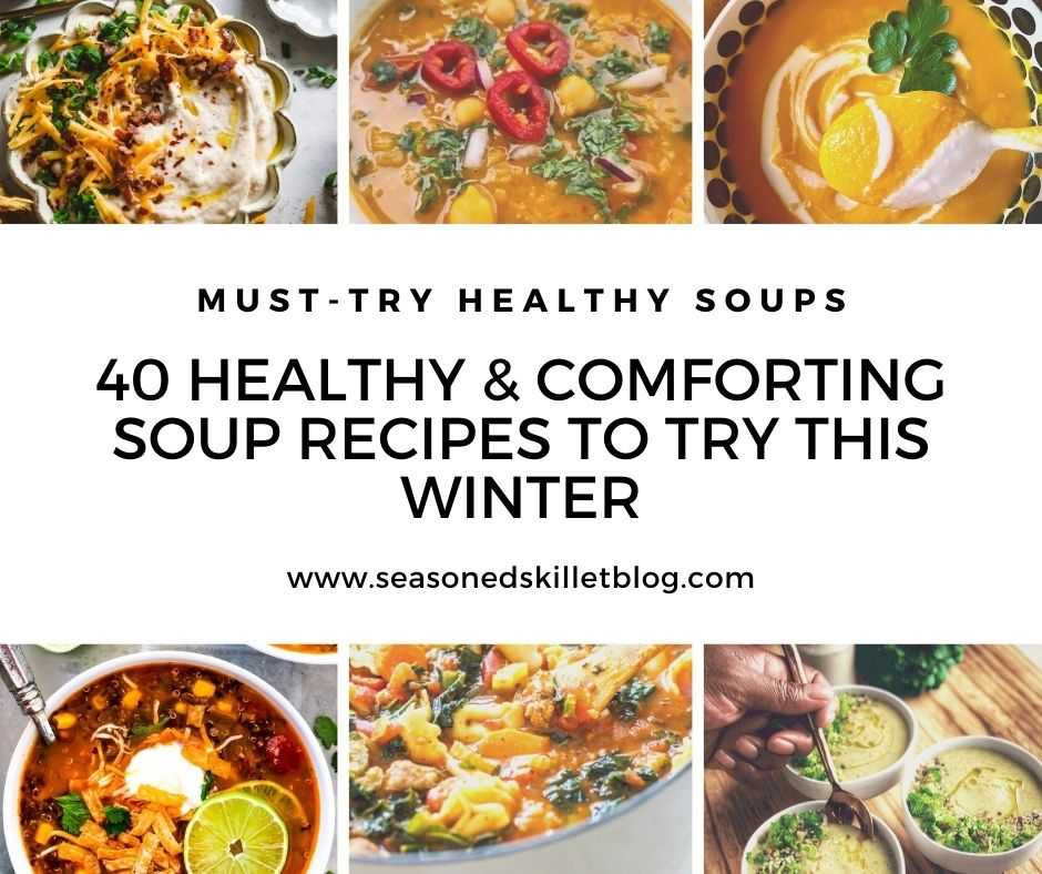 40 Healthy & Comforting Soup Recipes to Try This Winter